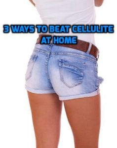3 ways to beat cellulite at home