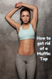 How to get rid of a Muffin Top