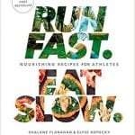 Run Fast Eat Slow: Nourishing Recipes for Athletes